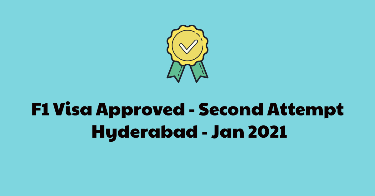 F1 Visa Approved - Second Attempt Hyderabad - Jan 2021 - MBA