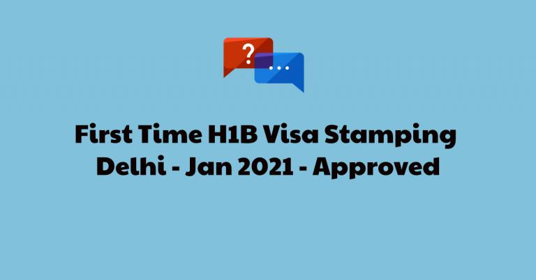 H1B Visa Stamping – Travel & Interview Experience – Jan 2021 – Delhi