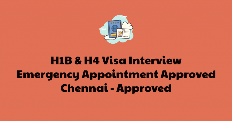 H1B & H4 Visa Experience – Chennai  – Approved – Jan 2021