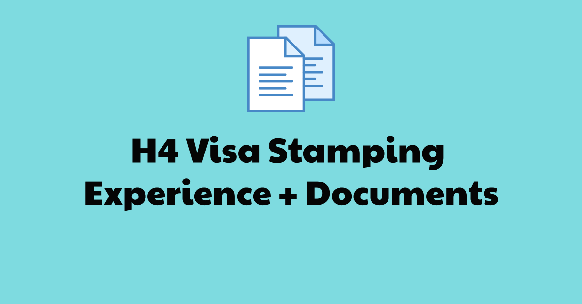 h4 visa stamping experience documents questions asked