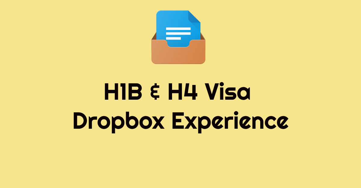 h1b h4 visa dropbox experience timeline processing time
