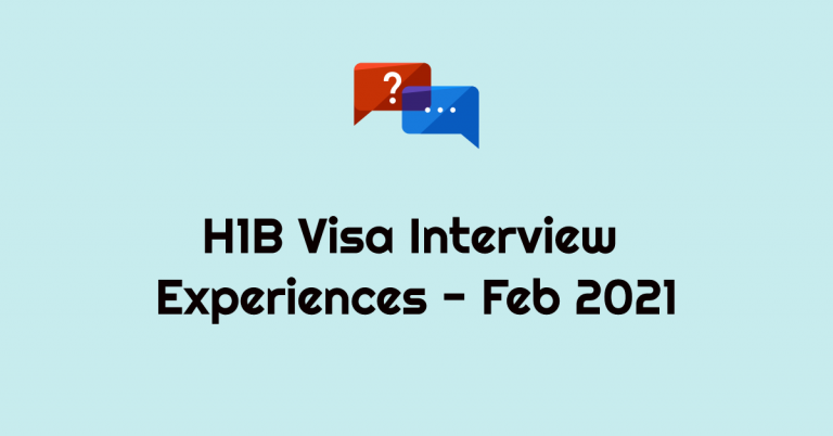H1B Visa Interview Experiences – February 2021