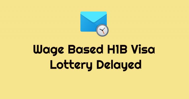 H1B Visa Wage Based Lottery Selection Delayed!