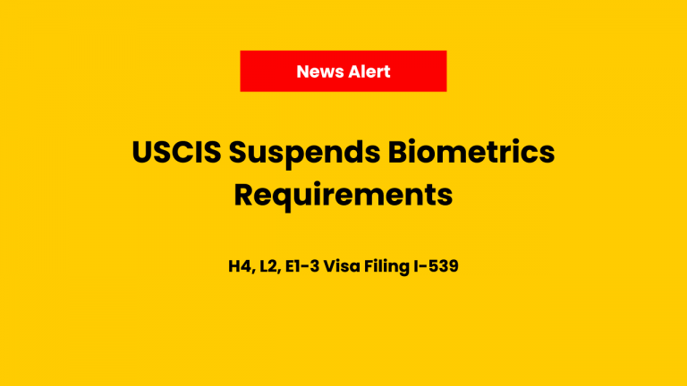 USCIS Suspends Biometrics for Certain Visa Categories (H4, L2, E1, E2, E3) filing I-539